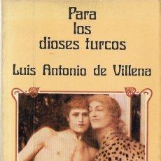 Libros de segunda mano: LUIS ANTONIO DE VILLENA : PARA LOS DIOSES TURCOS. (ED. LAERTES, 1ª EDICIÓN, 1980) . Lote 169693520