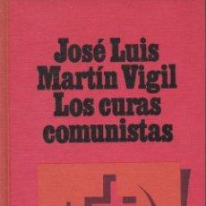 Libros de segunda mano: LOS CURAS COMUNISTAS, JOSÉ LUIS MARTÍN VIGIL 1968 (EXCELENTE NOVELA TESTIMONIO HISTORIA RECIENTE). Lote 169829020