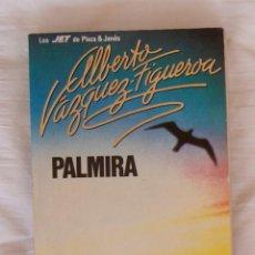 Libros de segunda mano: PALMIRA ALBERTO VÁZQUEZ-FIGUEROA . Lote 169995600