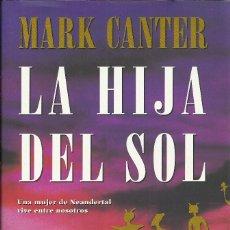 Libros de segunda mano: MARK CANTER-LA HIJA DEL SOL.PLANETA.1997.. Lote 170032736