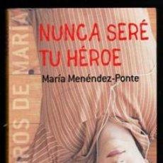Libros de segunda mano: NUNCA SERÉ TU HÉROE, MARÍA MENÉNDEZ PONTE. Lote 170472541