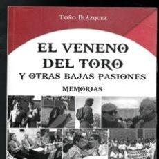 Libros de segunda mano: EL VENENO DEL TORO Y OTRAS BAJAS PASIONES. MEMORIAS. TOÑO BLÁZQUEZ. Lote 170473450