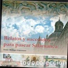 Libros de segunda mano: RELATOS Y SUCEDIDOS PARA PASEAR SALAMANCA, JESÚS MÁLAGA GUERRERO. Lote 170473454