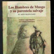 Libros de segunda mano: LOS HOMBRES DE MUSGO Y SU PARENTELA SALVAJE, EL MITO SILENCIADO. GABRIEL CUSAC SÁNCHEZ, JOSÉ MUÑOZ D. Lote 170474378
