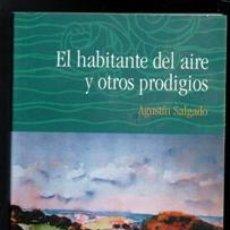Libros de segunda mano: EL HABITANTE DEL AIRE Y OTROS PRODIGIOS, AGUSTÍN SALGADO. Lote 170474549