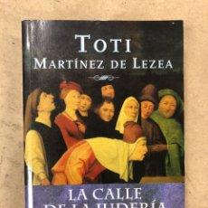 Libros de segunda mano: LA CALLE DE LA JUDERÍA (UNA FAMILIA CONVERSA EN EL SIGLO XV). TOTI MARTÍNEZ DE LEZEA. MAEVA 2005. Lote 206329990