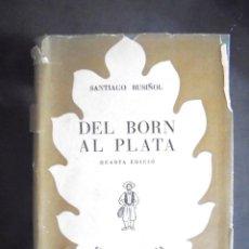 Libros de segunda mano: DEL BORN AL PLATA SANTIAGO RUSIÑOL 1947 4A ED BIBLIOTECA SELECTA 16 . Lote 171105499