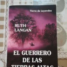 Libros de segunda mano: EL GUERRERO DE LAS TIERRAS ALTAS - RUTH LANGAN. Lote 171133928