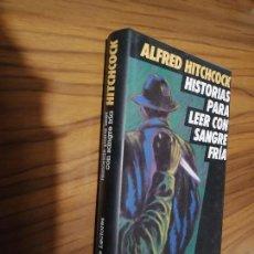 Libros de segunda mano: HISTORIAS PARA LEER CON SANGRE FRIA. ALFRED HITCHCOCK. CIRCULO DE LECTORES. BUEN ESTADO. Lote 171147652