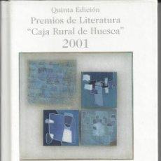 Libros de segunda mano: PREMIOS LITERATURA CAJA RURAL DE HUESCA. 2001. Lote 171321742