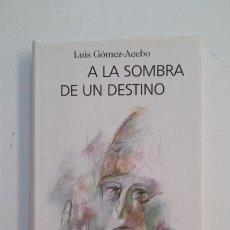 Libros de segunda mano: A LA SOMBRA DE UN DESTINO. LUIS GOMEZ-ACEBO. TDK396. Lote 171358282