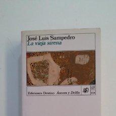Libros de segunda mano: LA VIEJA SIRENA. - JOSÉ LUIS SAMPEDRO. ANCORA Y DELFIN Nº 654. EDICIONES DESTINO. TDK395. Lote 171385548