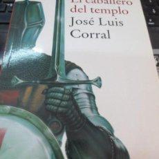 Libros de segunda mano: EL CABALLERO DEL TEMPLO JOSÉ LUIS CORRAL EDIT EDHASA 1ª EDICIÓN 2010. Lote 171407878
