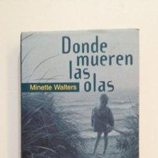 Libros de segunda mano: DONDE MUEREN LAS OLAS. - MINETTE WALTERS. TDK394. Lote 171441218