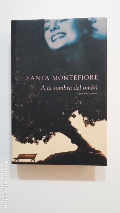 A LA SOMBRA DEL OMBÚ. SANTA MONTEFIORE. CIRCULO DE LECTORES. TDK394 (Libros de Segunda Mano (posteriores a 1936) - Literatura - Narrativa - Otros)