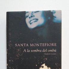 Libros de segunda mano: A LA SOMBRA DEL OMBÚ. SANTA MONTEFIORE. CIRCULO DE LECTORES. TDK394. Lote 171441298