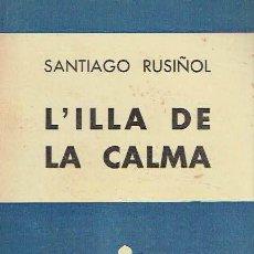 Libros de segunda mano: L'ILLA DE LA CALMA. SANTIAGO RUSIÑOL.. Lote 171485564