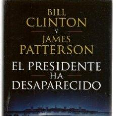 Libros de segunda mano: EL PRESIDENTE HA DESAPARECIDO. BILL CLINTON Y JAMES PATTERSON. CIRCULO DE LECTORES. (RF.MA)M2.1. Lote 171514529