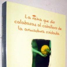 Libros de segunda mano: LA REINA QUE DIO CALABAZAS AL CABALLERO DE LA ARMADURA OXIDADA - ROSETTA FORNER. Lote 171523580