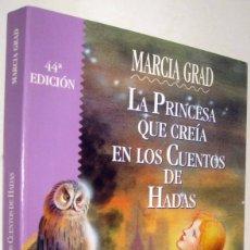 Libros de segunda mano: LA PRINCESA QUE CREIA EN LOS CUENTOS DE HADAS - MARCIA GRAD. Lote 171524109