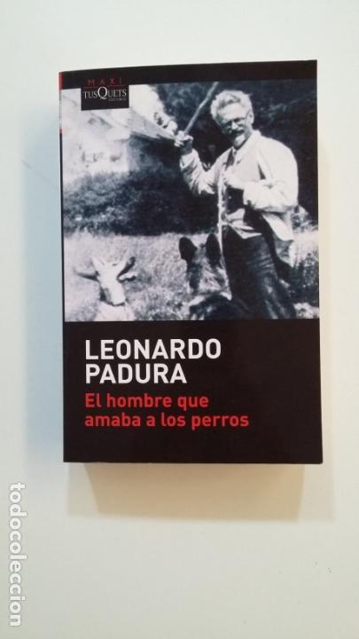EL HOMBRE QUE AMABA A LOS PERROS. - LEONARDO PADURA. TUSQUETS EDITORES. TDK392 (Libros de Segunda Mano (posteriores a 1936) - Literatura - Narrativa - Otros)