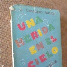 Libros de segunda mano: UNA HERIDA EN EL CIELO. EL CABALLERO AUDAZ. 1946. 362 PP. DEDICATORIA AUTOGRAFA DEL AUTOR.. Lote 171592798