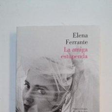 Libros de segunda mano: LA AMIGA ESTUPENDA.- ELENA FERRANTE. TDK391. Lote 178069033