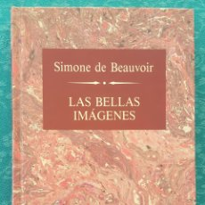 Libros de segunda mano: LAS BELLAS IMÁGENES. SIMONE DE BEAUVOIR. COLECCIÓN GRANDES ESCRITORES. Lote 171632149