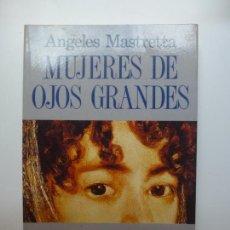 Libros de segunda mano: MUJERES DE OJOS GRANDES. ÁNGELES MASTRETTA. SEIX BARRAL. . Lote 171677359