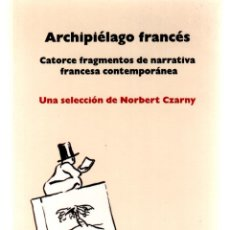 Libros de segunda mano: ARCHIPIÉLAGO FRANCÉS CATORCE FRAGMENTOS NARRATIVA FRANCESA CONTEMPORÁNEA NORBERT CZARNY 131PAG FN212. Lote 171824629