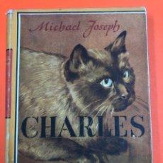 Livres d'occasion: CHARLES, BIOGRAFIA DE UN GATO. MICHAEL JOSEPH. JOSE JANES 1947. CON SOBRECUBIERTA ORIGINAL. Lote 172312162
