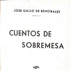 Libros de segunda mano: JOSÉ GALLO DE RENOVALES. CUENTOS DE SOBREMESA. MADRID, 1944. Lote 172637134