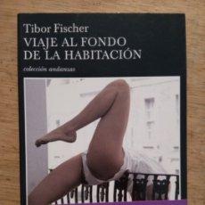 Libros de segunda mano: TIBOR FISCHER: VIAJE AL FONDO DE LA HABITACIÓN. Lote 172650437