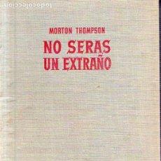 Libros de segunda mano: NO SERAS UN EXTRAÑO POR MORTON THOMPSON. EDITORIAL BRUGUERA. 1957. Lote 173201164