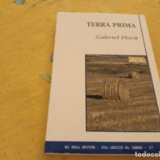 Libros de segunda mano: TERRA PRIMA GABRIEL FLORIT ESCRIPTOR SINEU MALLORCA 2005 UNIC A TC!!!. Lote 173251443