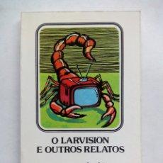 Libros de segunda mano: O LARVISIÓN E OUTROS RELATOS. XAVIER ALCALÁ. EDICIÓNS XERAIS DE GALICIA. ESPAÑA 1984.. Lote 173496913