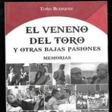 Libros de segunda mano: EL VENENO DEL TORO Y OTRAS BAJAS PASIONES. MEMORIAS. TOÑO BLÁZQUEZ. Lote 173541604
