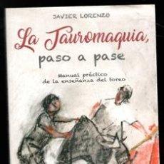 Libros de segunda mano: LA TAUROMAQUIA PASO A PASO, JAVIER LORENZO. Lote 173541614