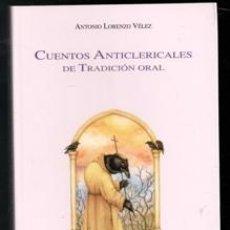 Libros de segunda mano: CUENTOS ANTICLERICALES DE TRADICIÓN ORAL, ANTONIO LORENZO VÉLEZ. Lote 173541778