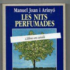 Libros de segunda mano: LES NITS PERFUMADES / MANUEL JOAN I ARINYÓ / PREMI SANT JORDI 1988 CAIXA SABADELL / EL BALANCÍ. Lote 173957792