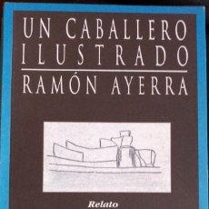 Libros de segunda mano: UN CABALLERO ILUSTRADO. - AYERRA, RAMON.. Lote 173717925