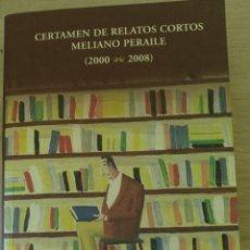 Libros de segunda mano: CERTAMEN DE RELATOS CORTOS MELIANO PERAILE (2000-2008).. Lote 173785443