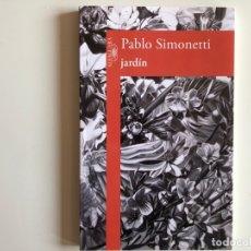 Libros de segunda mano: JARDÍN PABLO SIMONETTI. ALFAGUARA 2015. NARRATIVA HISPANOAMERICANA. Lote 174106152