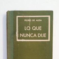 Libros de segunda mano: LO QUE NUNCA DIJE. PEDRO DE AUSA. TDK411. Lote 174543877