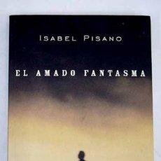 Libros de segunda mano: EL AMADO FANTASMA. ISABEL PISANO. Lote 174701430