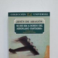 Libros de segunda mano: 40000 KM A BORDO DEL AEREOPLANO FANTASMA. JESUS DE ARAGÓN. COLECCION UNIVERSAL. TDK412. Lote 174875583
