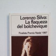 Libros de segunda mano: LA FLAQUEZA DEL BOLCHEVIQUE. LORENZO SILVA. EDICIONES DESTINO. TDK413. Lote 174914080