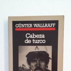 Libros de segunda mano: CABEZA DE TURCO. - GUNTER WALLRAFF. CRONICAS ANAGRAMA. TDK414. Lote 174929789