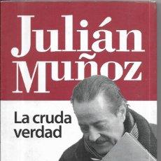 Libros de segunda mano: == H39 - LA CRUDA VERDAD - JULIAN MUÑOZ. Lote 175105763