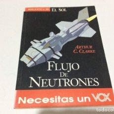 Libros de segunda mano: BIBLIOTECA DE EL SOL. FLUJO DE NEUTRONES. ARTHUR C. CLARKE.. Lote 175332174